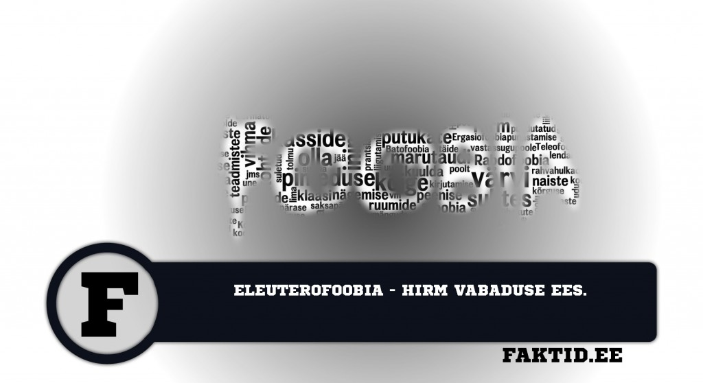 ELEUTEROFOOBIA   HIRM VABADUSE EES foobia 117 1024x558