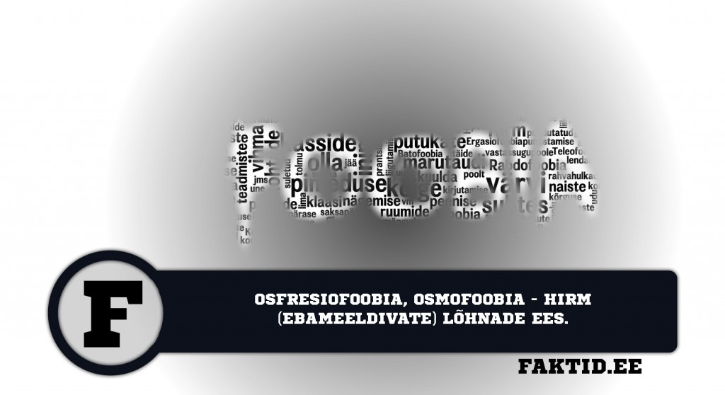 OSFRESIOFOOBIA, OSMOFOOBIA   HIRM (EBAMEELDIVATE) LÕHNADE EES foobia 407 1024x558