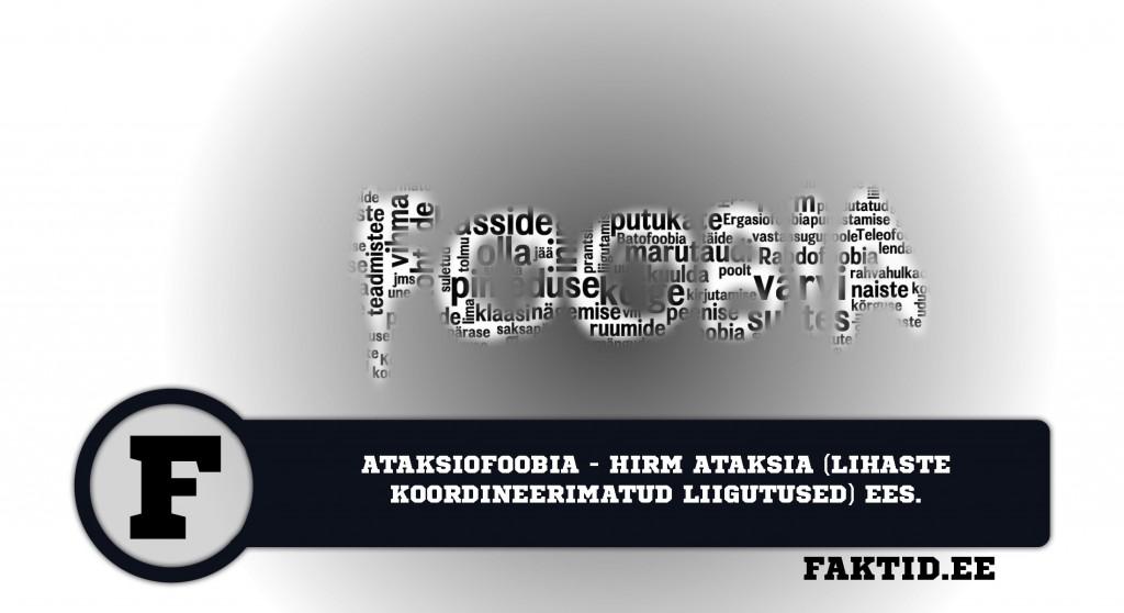 ATAKSIOFOOBIA   HIRM ATAKSIA (LIHASTE KOORDINEERIMATUD LIIGUTUSED) EES foobia 50 1024x558