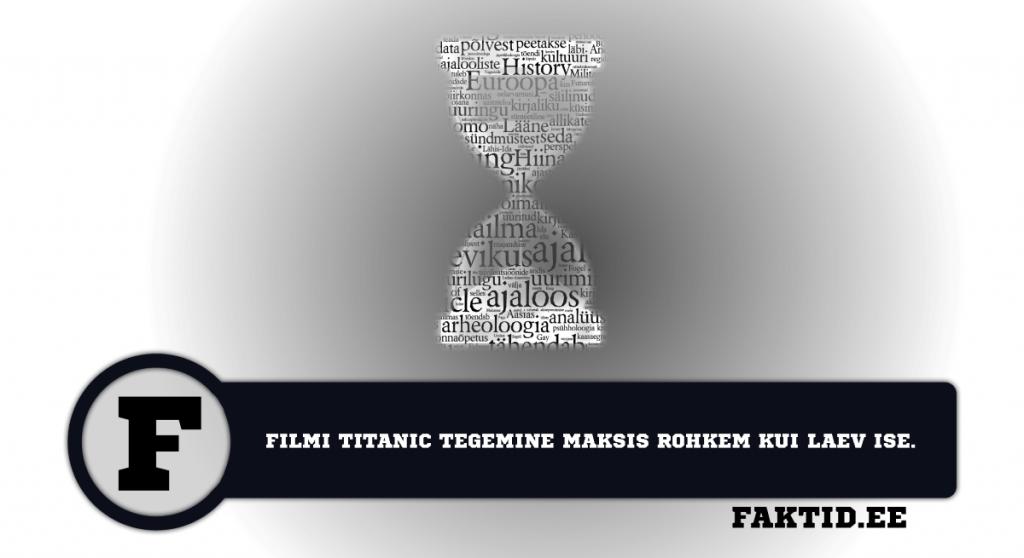 FILMI TITANIC TEGEMINE MAKSIS ROHKEM KUI LAEV ISE. ajalugu 7 1024x558