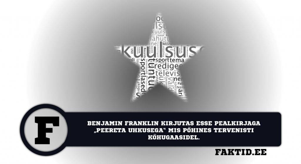 BENJAMIN FRANKLIN KIRJUTAS ESSE PEALKIRJAGA PEERETA UHKUSEGA MIS PÕHINES TERVENISTI KÕHUGAASIDEL. kuulsused 1 1024x558