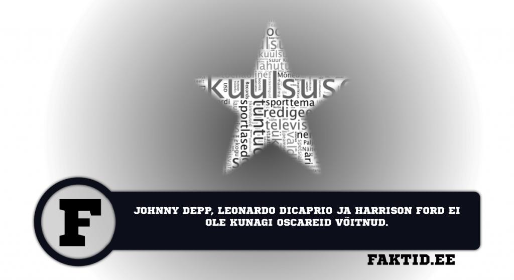 JOHNNY DEPP, LEONARDO DICAPRIO JA HARRISON FORD EI OLE KUNAGI OSCAREID VÕITNUD. kuulsused 25 1024x558