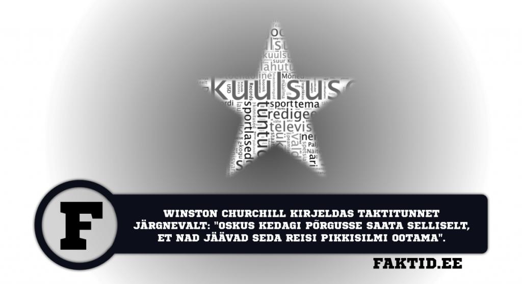 WINSTON CHURCHILL KIRJELDAS TAKTITUNNET JÄRGNEVALT: OSKUS KEDAGI PÕRGUSSE SAATA SELLISELT, ET NAD JÄÄVAD SEDA REISI PIKKISILMI OOTAMA. kuulsused 26 1024x558