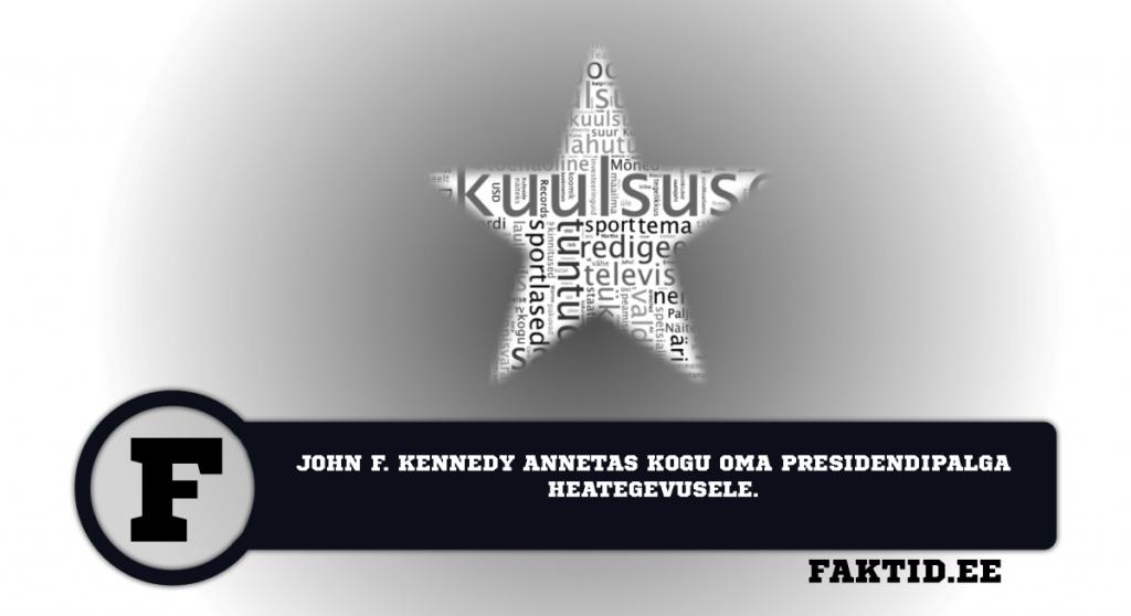 JOHN F. KENNEDY ANNETAS KOGU OMA PRESIDENDIPALGA HEATEGEVUSELE. kuulsused 31 1024x558