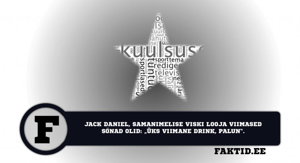 """JACK DANIEL, SAMANIMELISE VISKI LOOJA VIIMASED SÕNAD OLID: """"ÜKS VIIMANE DRINK, PALUN"""". kuulsused 40 1024x558"""