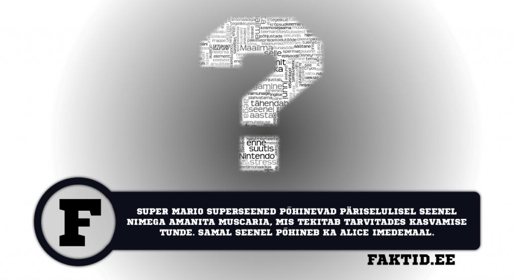 SUPER MARIO SUPERSEENED PÕHINEVAD PÄRISELULISEL SEENEL NIMEGA AMANITA MUSCARIA, MIS TEKITAB TARVITADES KASVAMISE TUNDE. SAMAL SEENEL PÕHINEB KA ALICE IMEDEMAAL. varia 10 1024x558