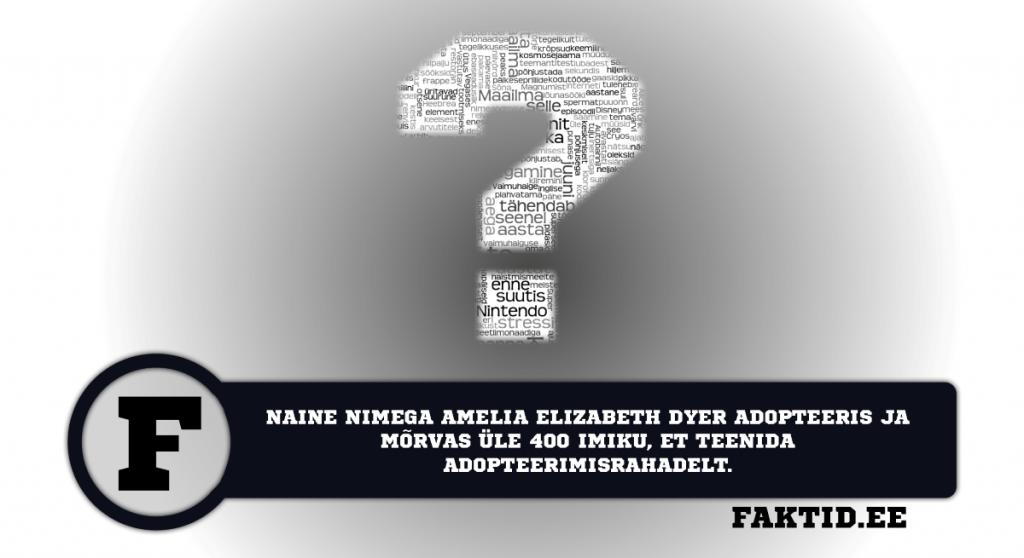 NAINE NIMEGA AMELIA ELIZABETH DYER ADOPTEERIS JA MÕRVAS ÜLE 400 IMIKU, ET TEENIDA ADOPTEERIMISRAHADELT. varia 49 1024x558