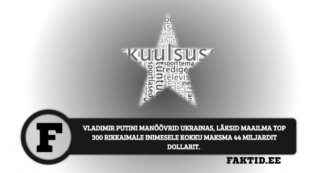 VLADIMIR PUTINI MANÖÖVRID UKRAINAS, LÄKSID MAAILMA TOP 300 RIKKAIMALE INIMESELE KOKKU MAKSMA 44 MILJARDIT DOLLARIT kuulsused 55 1024x558